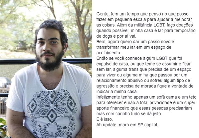 Ele resolveu oferecer sua casa para  pessoas trans ou LGBT expulsas pelos pais e mulheres que sofreram abuso