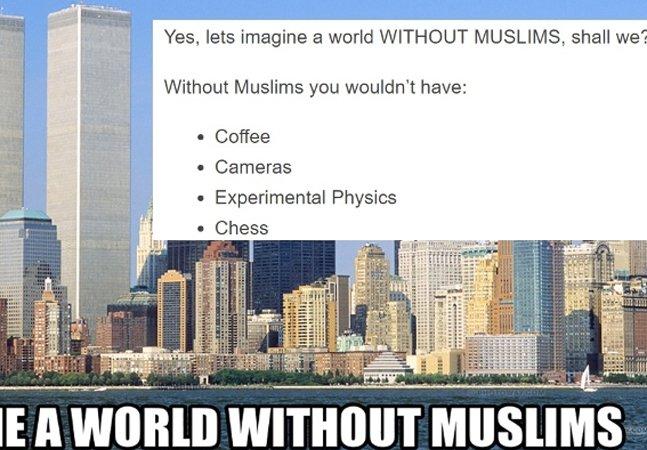 Homem posta imagem pedindo um mundo sem muçulmanos; e a internet responde da melhor forma