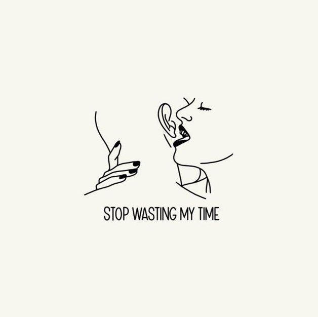 Pare de desperdiçar meu tempo