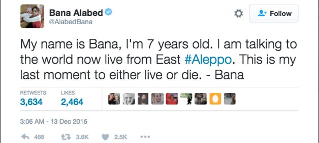 Meu nome é Bana. Tenho 7 anos de idade. Estou falando para o mundo ao vivo da parte leste de Alepo. Esse é meu último momento para viver ou morrer - Bana.