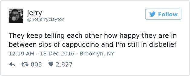 Eles estão dizendo um para o outro o quanto estão felizes entre goles de cappuccino e eu sigo sem acreditar