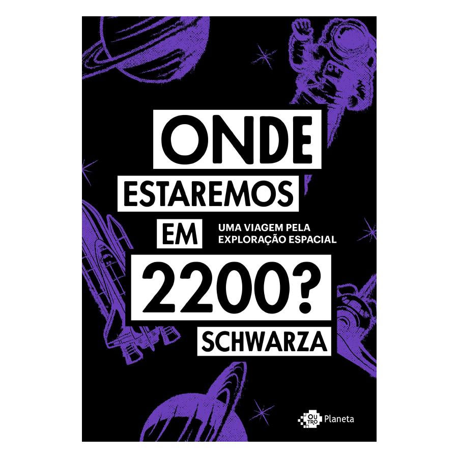 Capa do livro 'Onde estaremos em 2200?: Uma viagem pela exploração espacial', de Schwarza